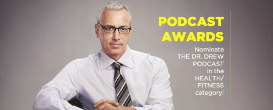 Nominate Dr. Drew For The 2015 Podcast Awards!