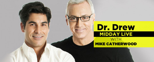 Dr. Drew Midday Live with Mike Catherwood!