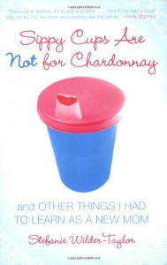 Sippy-Cups-Are-Not-for-Chardonnay-And-Other-Things-I-Had-to-Learn-as-a-New-Mom-0