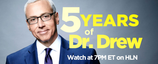 5 Years Of Dr. Drew On HLN!