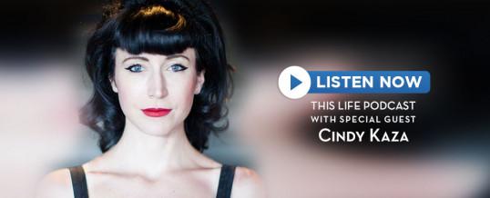 Cindy Kaza On This Life Podcast!