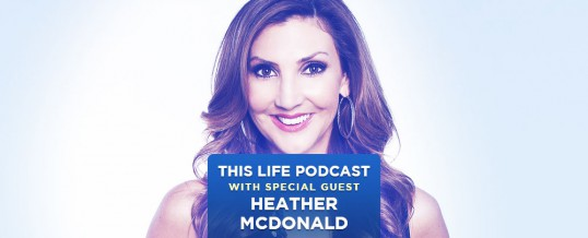 Heather McDonald On This Life Podcast!