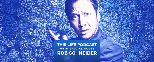 Rob Schneider On This Life Podcast!