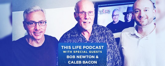 Bob Newton & Caleb Bacon On This Life Podcast