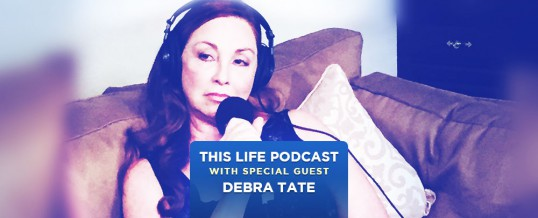 Debra Tate On This Life Podcast!