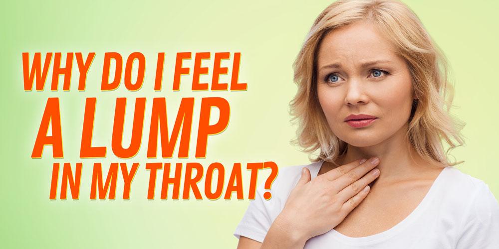 Why Do I Feel A Lump In My Throat?