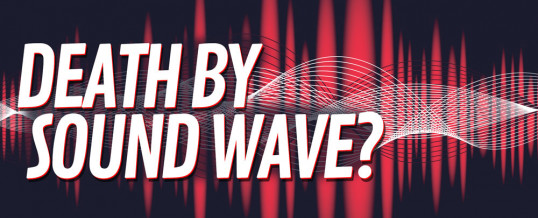 Death by Sound Wave?
