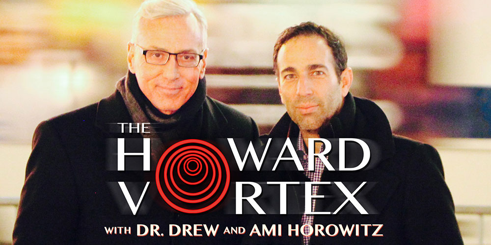 The Howard Vortex With Dr. Drew And Ami Horowitz PREVIEW