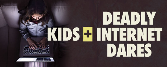 Kids + Deadly Internet Dares