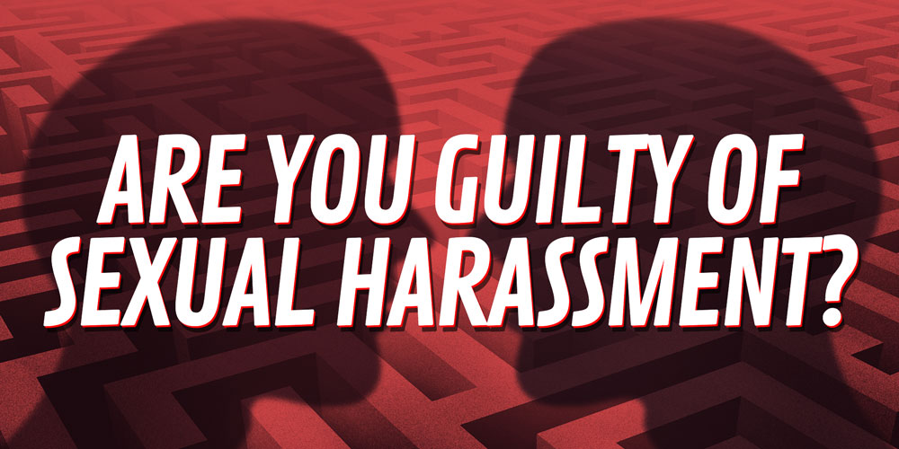 Are You Guilty of Sexual Harassment?