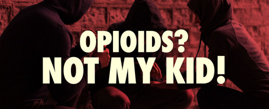Opioids? Not My Kid!