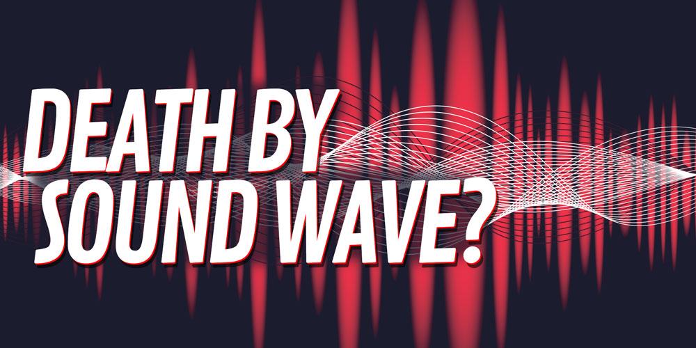 Death by Sound Wave?