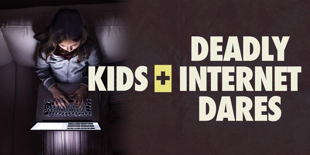 Kids + Deadly Internet Dares
