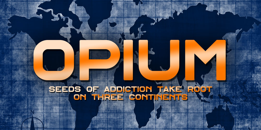 Seeds of Addiction Take Root on Three Continents [History Of Opium: Part 3]