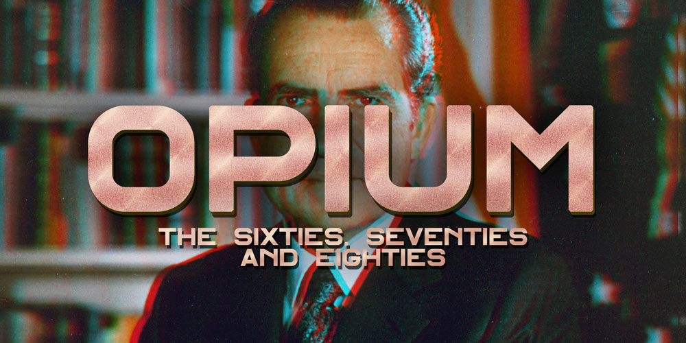 The Sixties, Seventies and Eighties [History Of Opium: Part 8]
