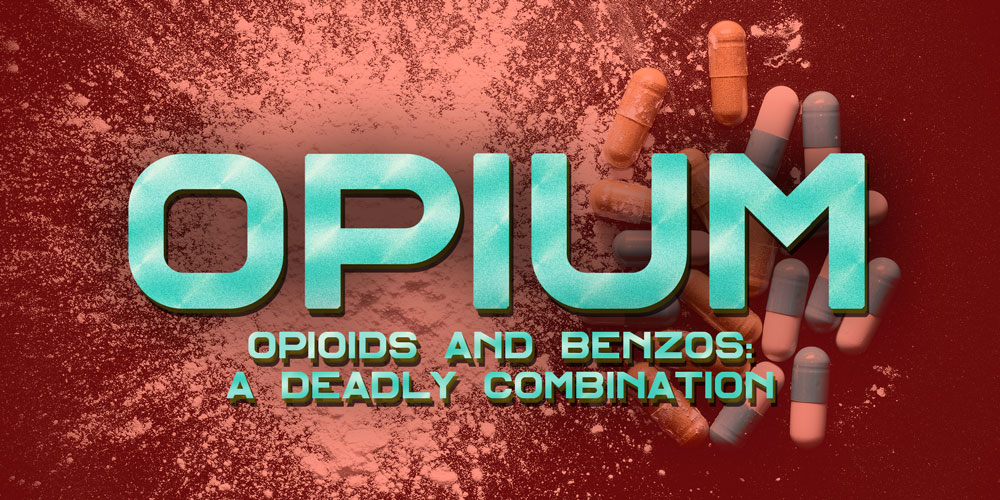 Opioids and Benzos – A Deadly Combination [History Of Opium: Part 13]