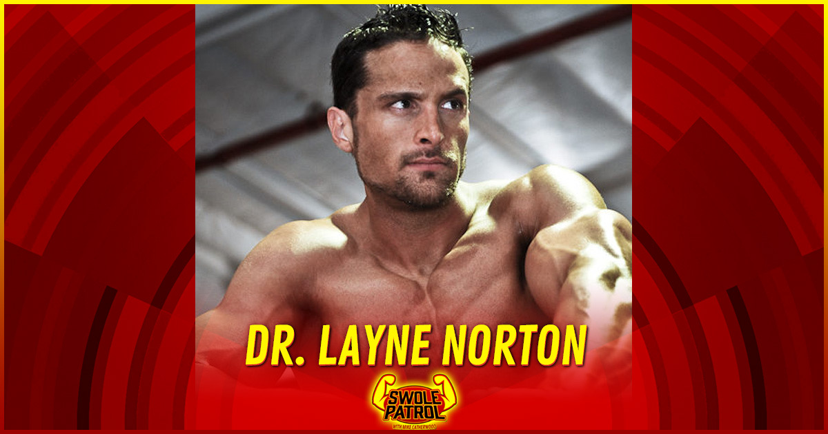 Swole Patrol 17 : Dr Layne Norton