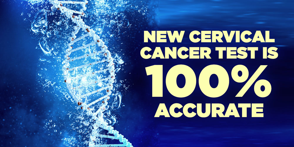 New Cervical Cancer Test is 100% Accurate
