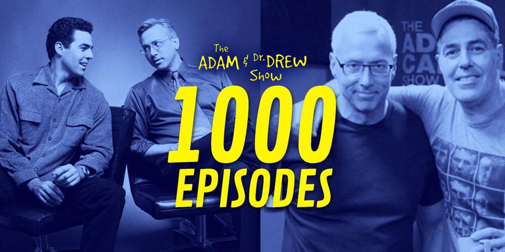 1000 Episodes Of The Adam & Dr. Drew Show