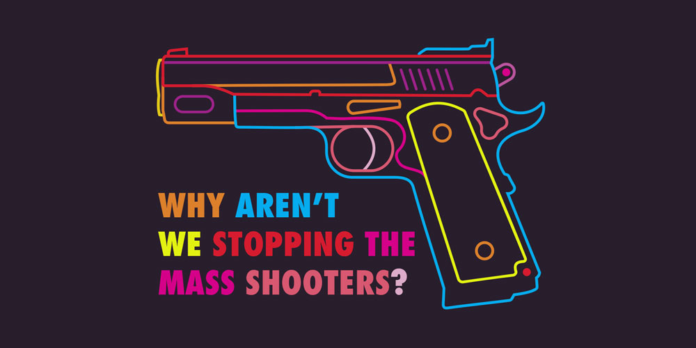 Why Aren't We Stopping the Mass Shooters?