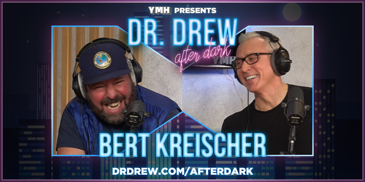 Dr. Drew After Dark w/ Bert Kreischer – Ep. 06