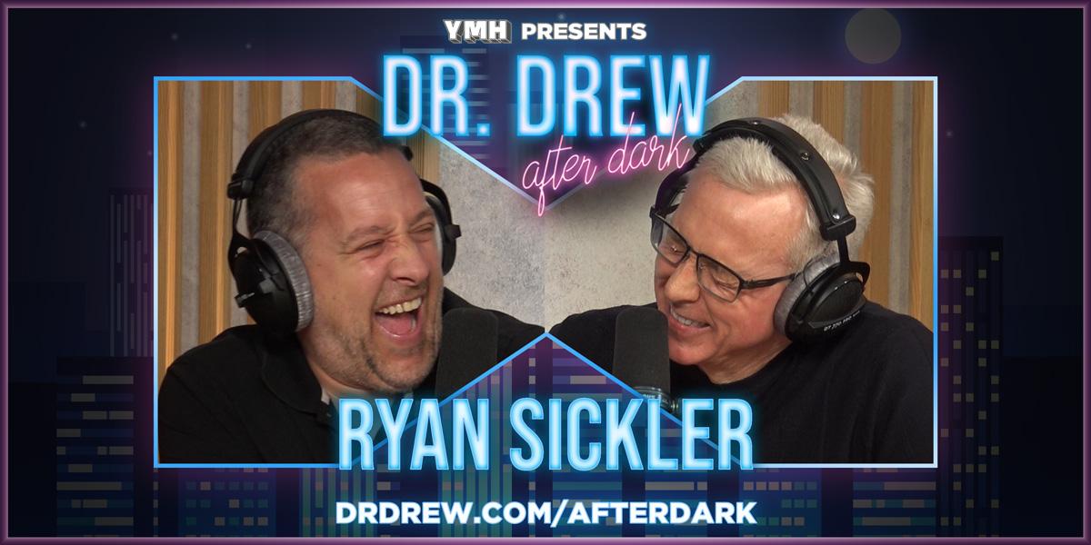 Dr. Drew After Dark w/ Ryan Sickler – Ep. 18