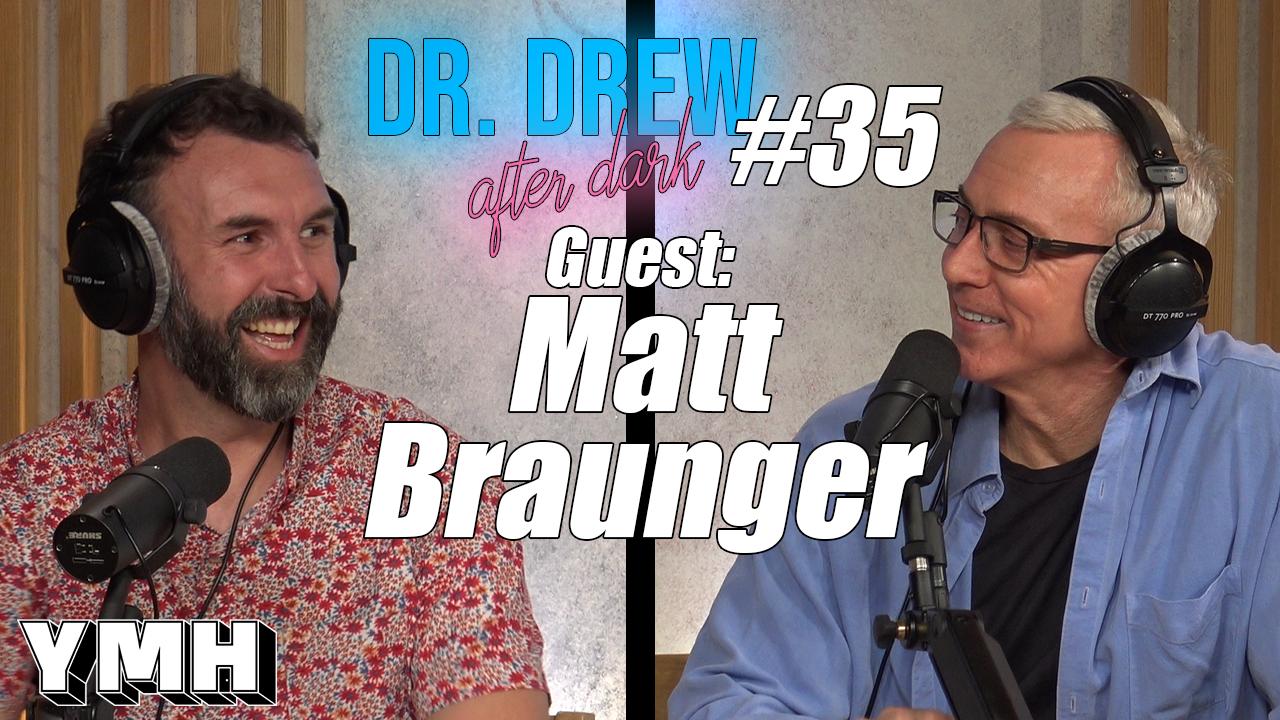 Dr. Drew After Dark w/ Matt Braunger | Ep. 35