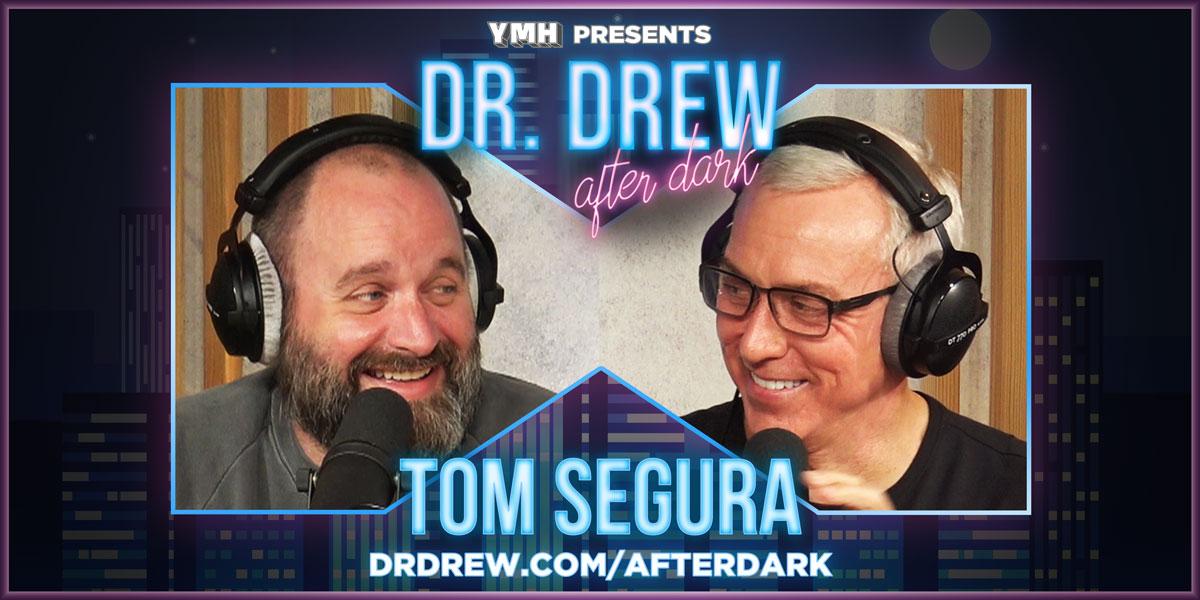Dr. Drew After Dark w/ Tom Segura | Ep. 38
