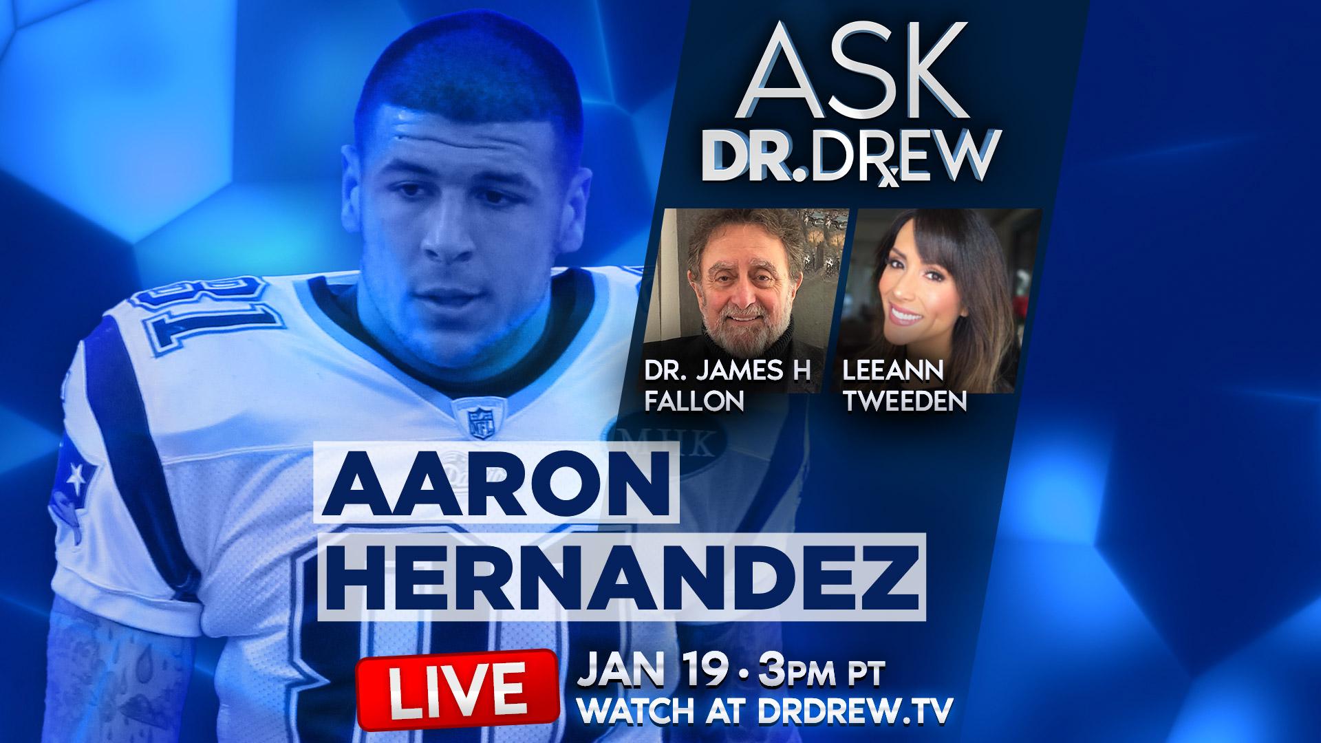 Jan 19: The Mind of Aaron Hernandez with Leeann Tweeden, Dr. James Fallon & Robert Marbut on Ask Dr. Drew