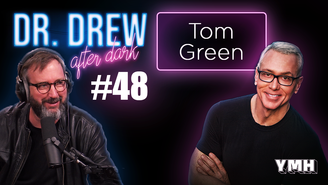 Dr. Drew After Dark w/ Tom Green | Ep. 50