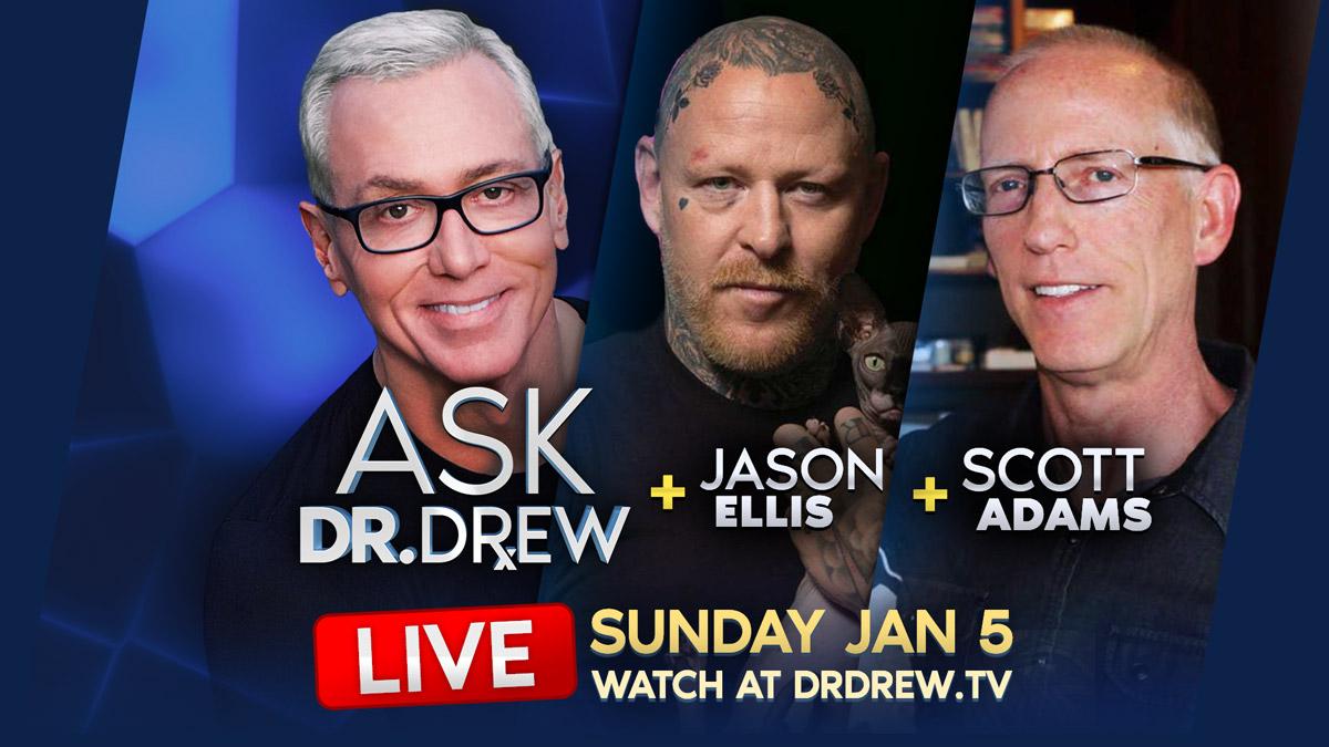 Jan 5: Jason Ellis + Scott Adams on Ask Dr. Drew LIVE
