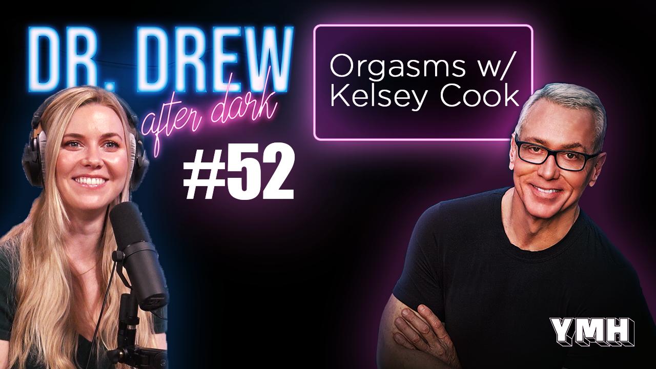 Dr. Drew After Dark | Orgasms w/ Kelsey Cook | Ep. 52