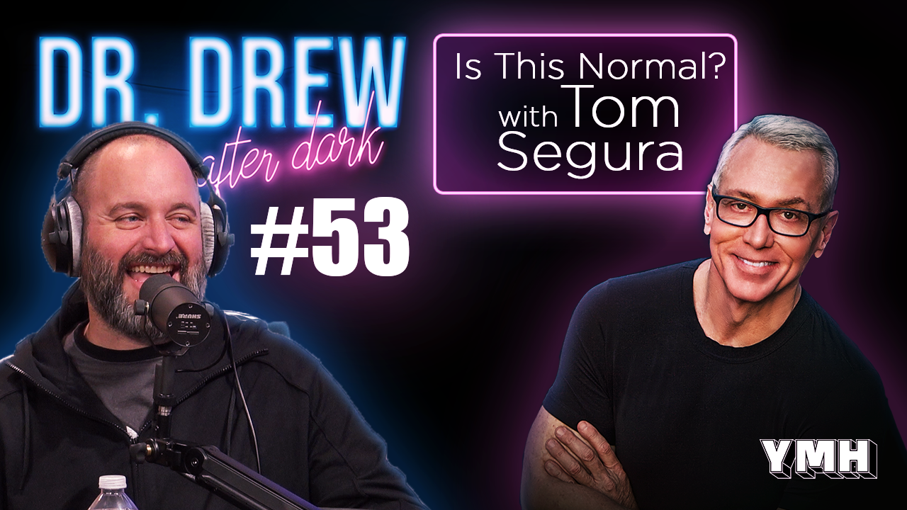 Dr. Drew After Dark | Is This Normal? w/ Tom Segura | Ep. 53