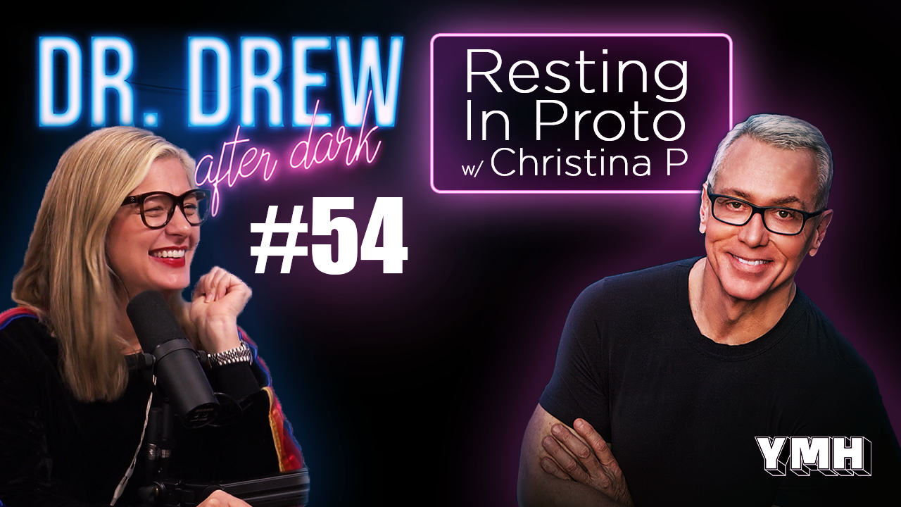 Dr. Drew After Dark | Rest In Proto w/ Christina P | Ep. 54