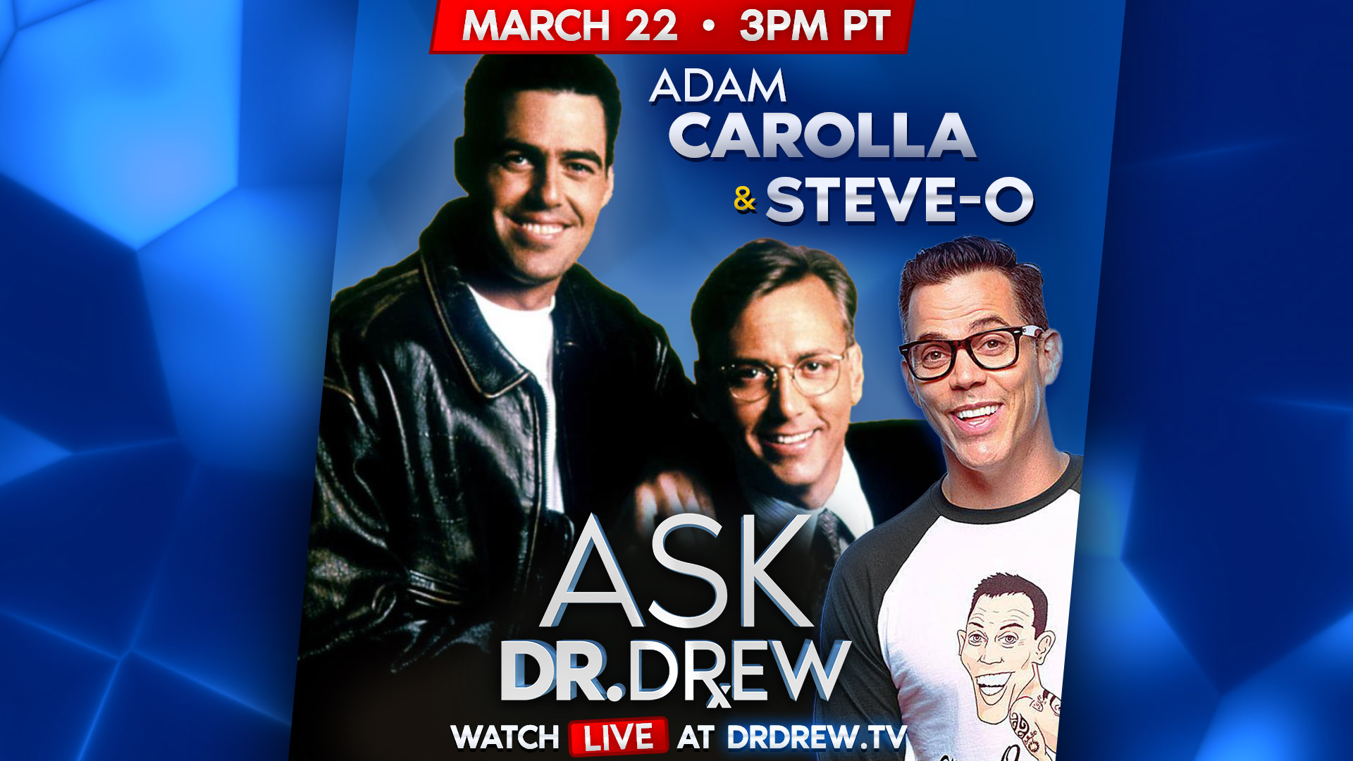 March 22 at 3pm PT: Ask Dr. Drew with Adam Carolla & Steve O