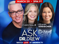 BANNER–Ask-Dr-Drew–WIDE- March 29 – Christina P and Leeann Kreischer
