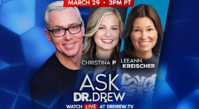 BANNER–Ask-Dr-Drew–WIDE- March 29 – Christina P and Leeann Kreischer