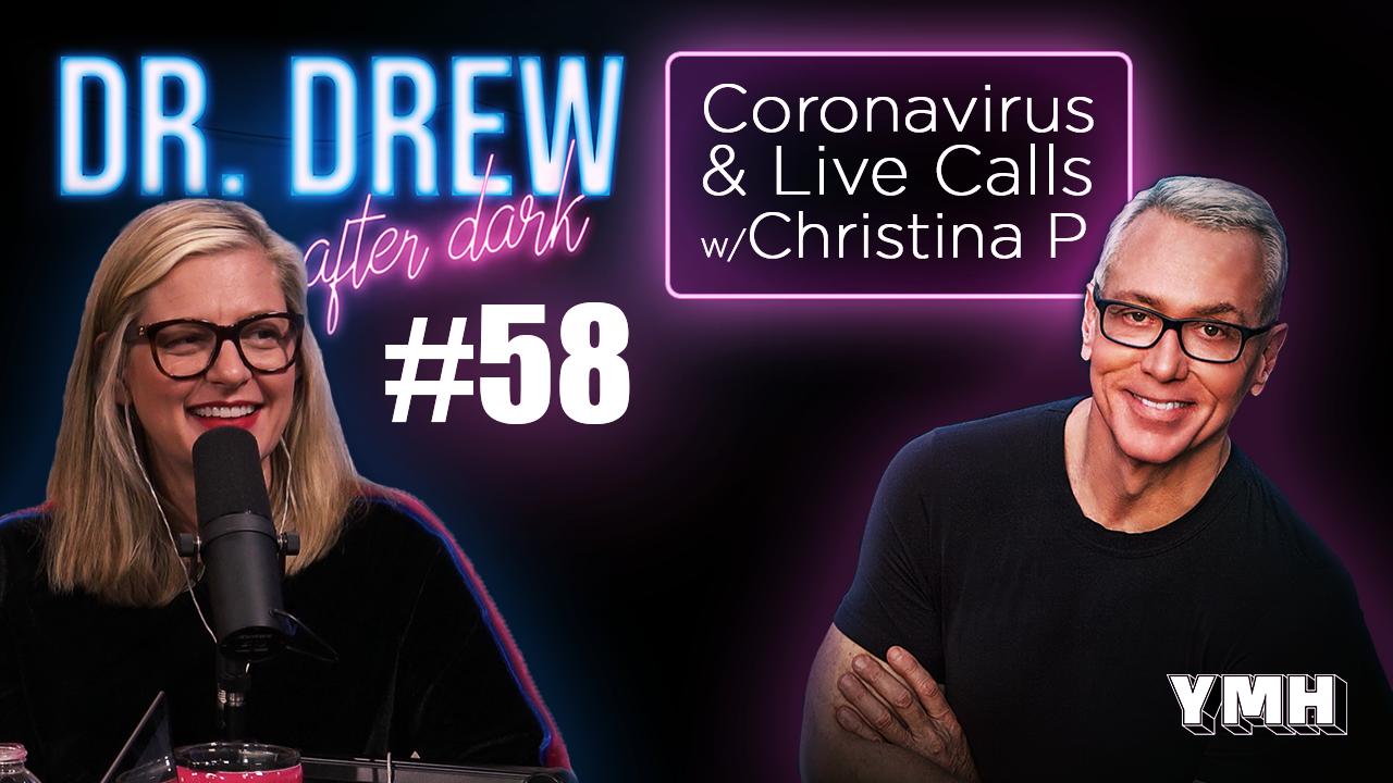 Dr. Drew After Dark | Coronavirus & Live Calls w/ Christina P | Ep. 58