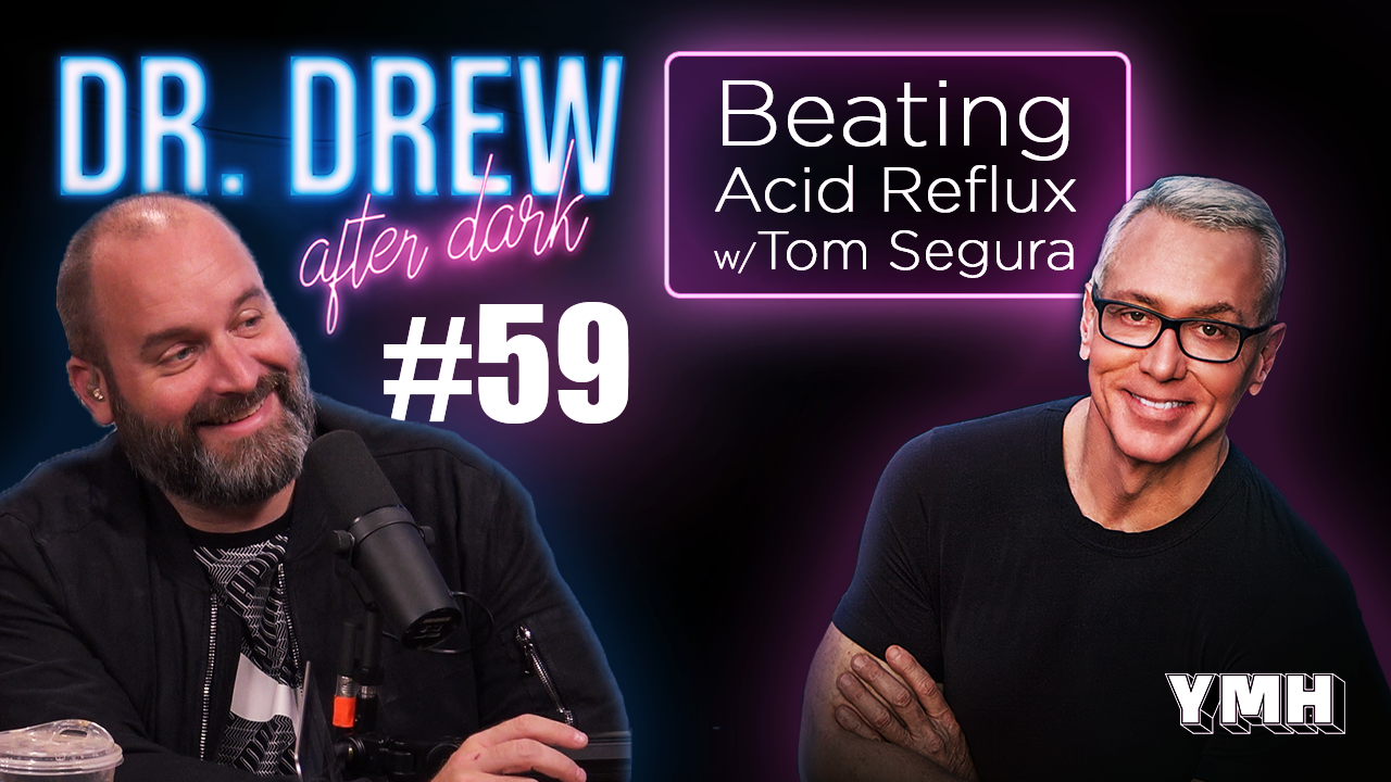 Dr. Drew After Dark | Beating Acid Reflux & Live Calls w/ Tom Segura | Ep. 59