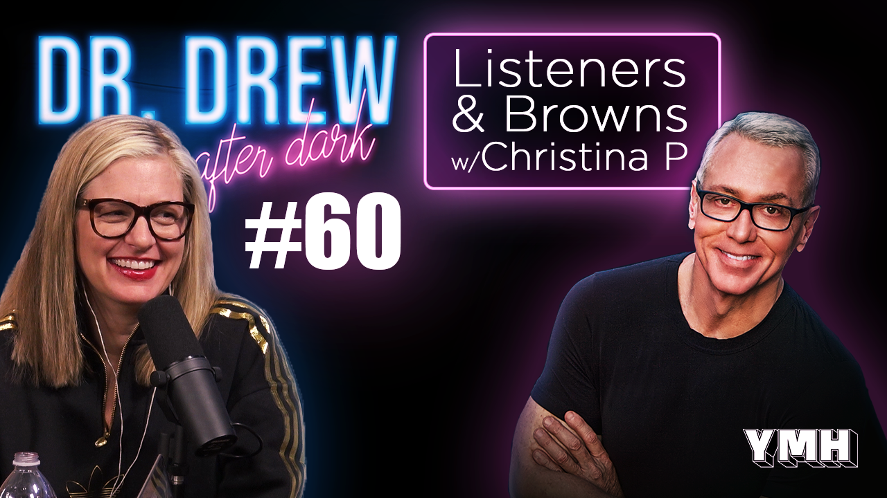 Dr. Drew After Dark | Listeners & Browns w/ Christina P | Ep. 60