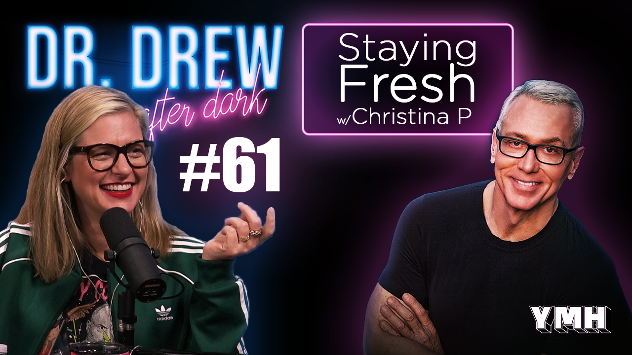 Dr. Drew After Dark   Staying Fresh w/ Christina P   Ep. 61