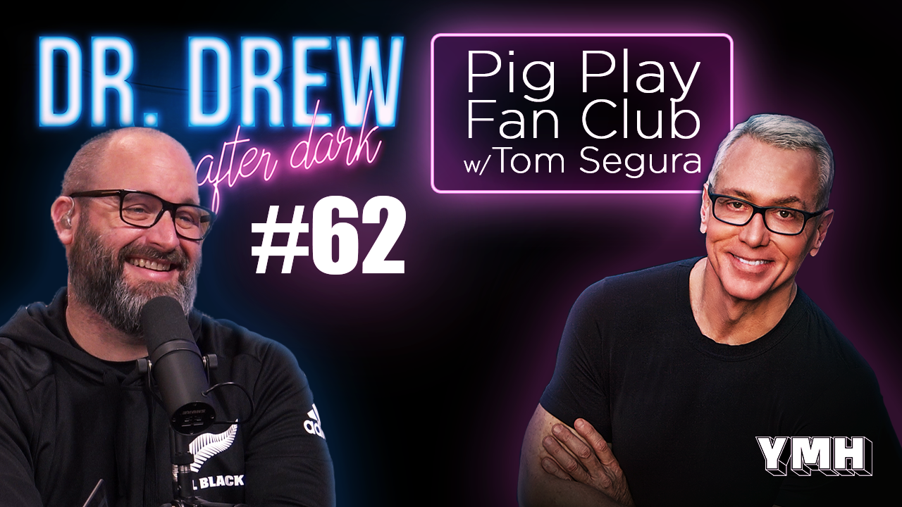 Dr. Drew After Dark | Pig Play w/ Tom Segura | Ep. 62