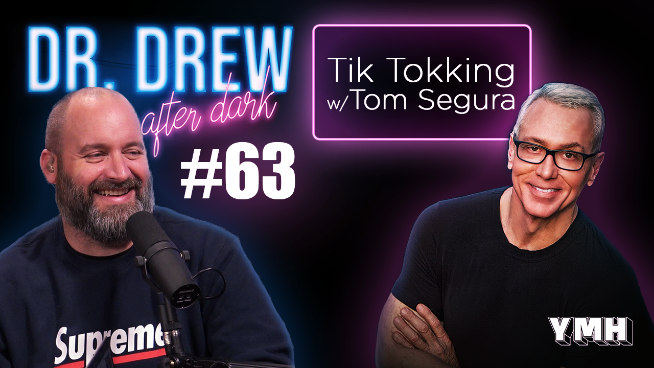 Dr. Drew After Dark | Tik Tokking w/ Tom Segura | Ep. 63