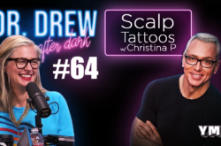 Dr. Drew After Dark | Scalp Tattoos w/ Christina P | Ep. 64