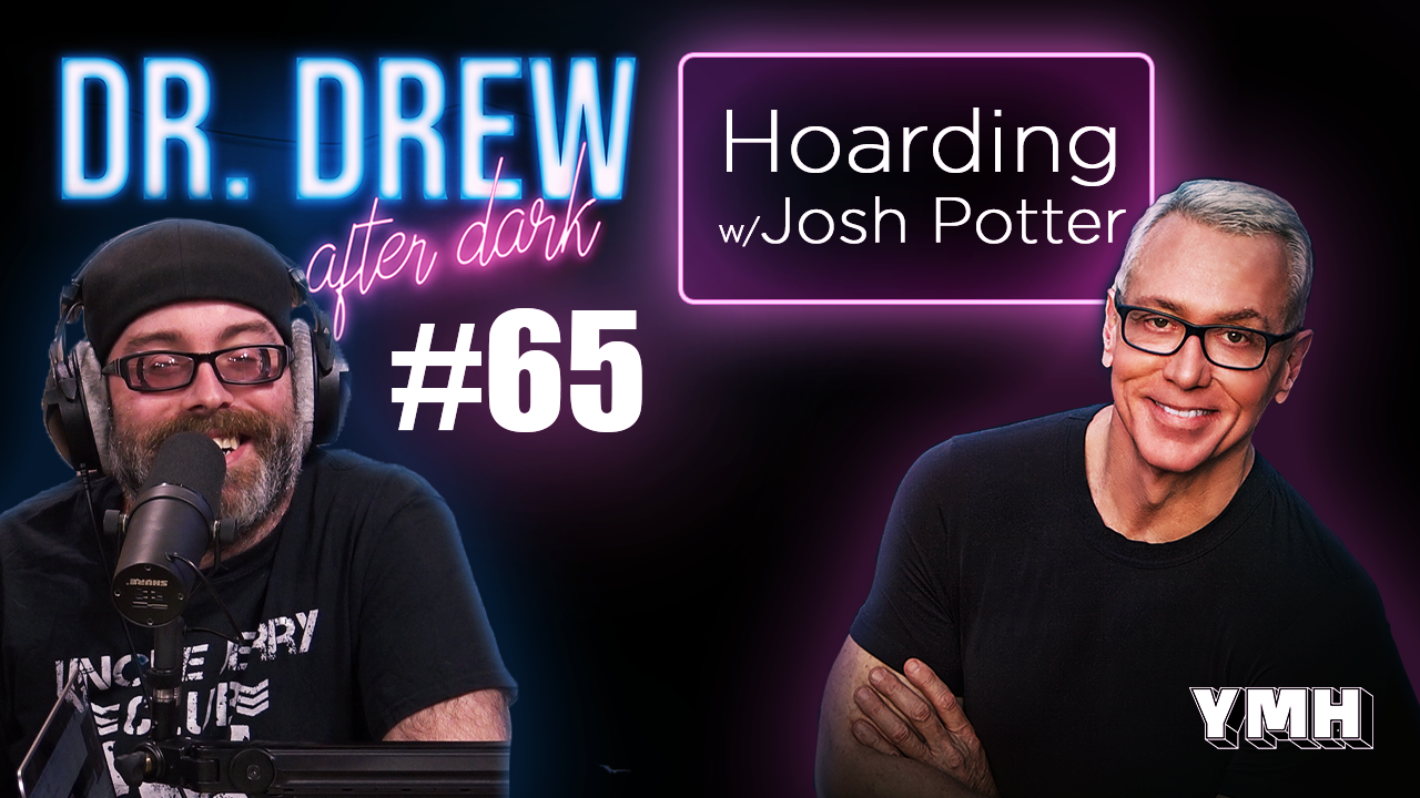 Dr. Drew After Dark | Hoarding w/ Josh Potter | Ep. 65