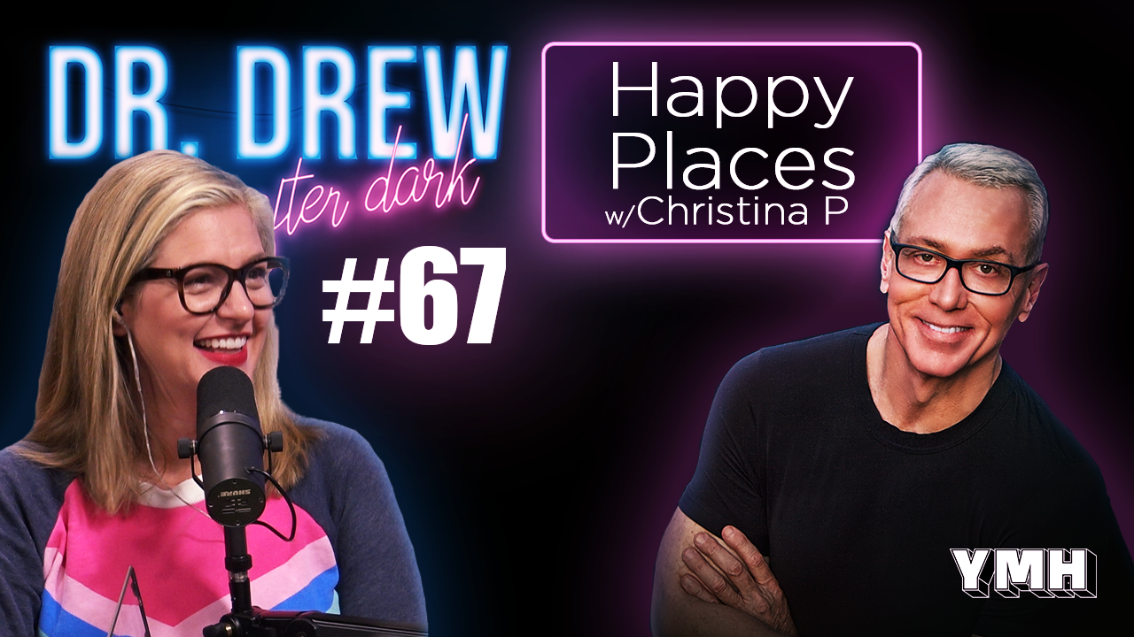 Dr. Drew After Dark | Happy Places w/ Christina P | Ep. 67