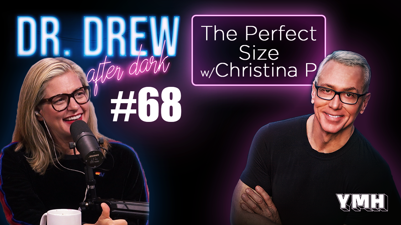 Dr. Drew After Dark   The Perfect Size w/ Christina P   Ep. 68