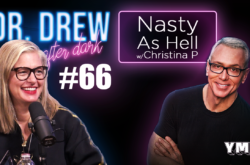 Dr. Drew After Dark | Nasty As Hell w/ Christina P | Ep. 66