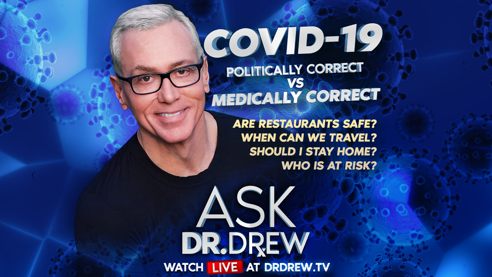 COVID-19 Answers: Politically Correct vs. Medically Correct – Ask Dr. Drew