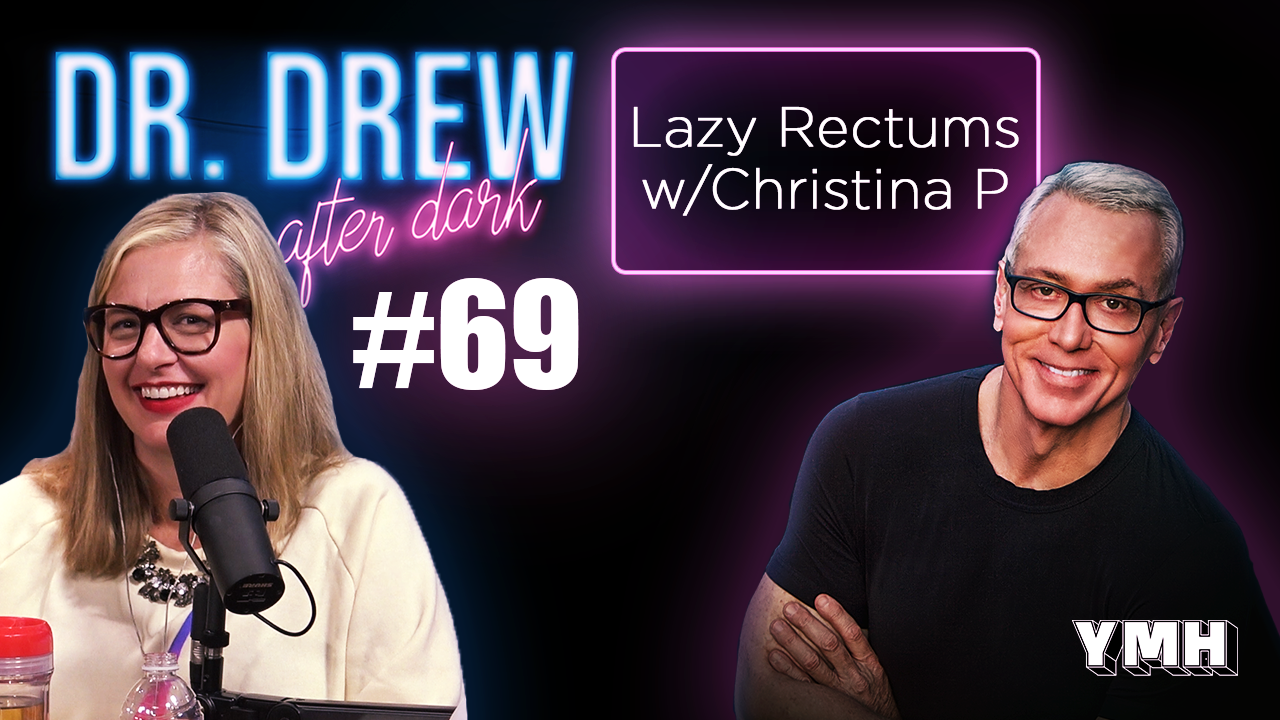 Dr. Drew After Dark | Lazy Rectums w/ Christina P | Ep. 69